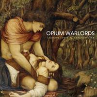 OPIUM WARLORDS: TASTE MY SWORD OF UNDERSTANDING LP