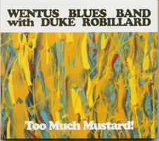 WENTUS BLUES BAND WITH DUKE ROBILLAIRD: TOO MUCH MUSTARD!