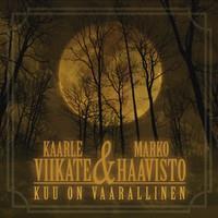 KAARLE VIIKATE & MARKO HAAVISTO: KUU ON VAARALLINEN LP+7