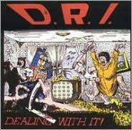 D.R.I.: DEALING WITH IT!