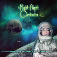 NIGHT FLIGHT ORCHESTRA: SOMETIMES THE WORLD AIN'T ENOUGH