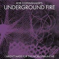 ROB COFFINSHAKER'S UNDERGROUND FIRE: I WASN'T MADE FOR...7