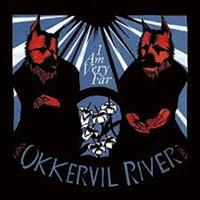 OKKERVIL RIVER: I AM VERY FAR