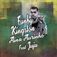 FUNKY KINGSTON: AINA AURINKO FEAT. JUJU/VONKALE FEAT. PISPALAN RINI 7