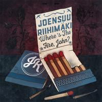 JOENSUU RIIHIMÄKI: WHERE'S THE FIRE, JOHN? LP