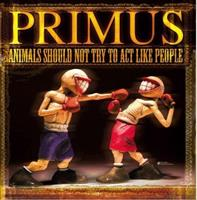 PRIMUS: ANIMALS SHOULD NOT TRY TO ACT LIKE PEOPLE LP