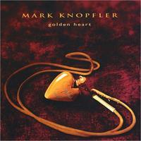 KNOPFLER MARK: GOLDEN HEART
