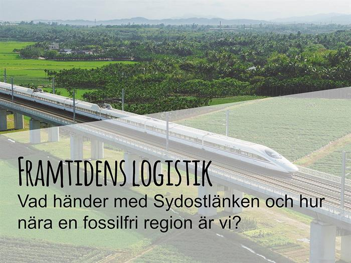 Online 1/12: Framtidens logistik: Vad händer med Sydostlänken & hur nära en fossilfri region är vi?