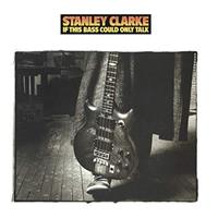 CLARKE STANLEY: IF THIS BASS COULD ONLY TALK