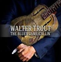 TROUT WALTER: THE BLUES CAME CALLIN'