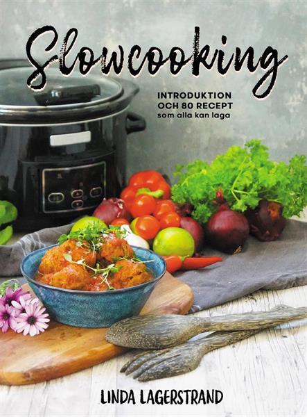 Slowcooking - introduktion och 80 recept som alla kan laga
