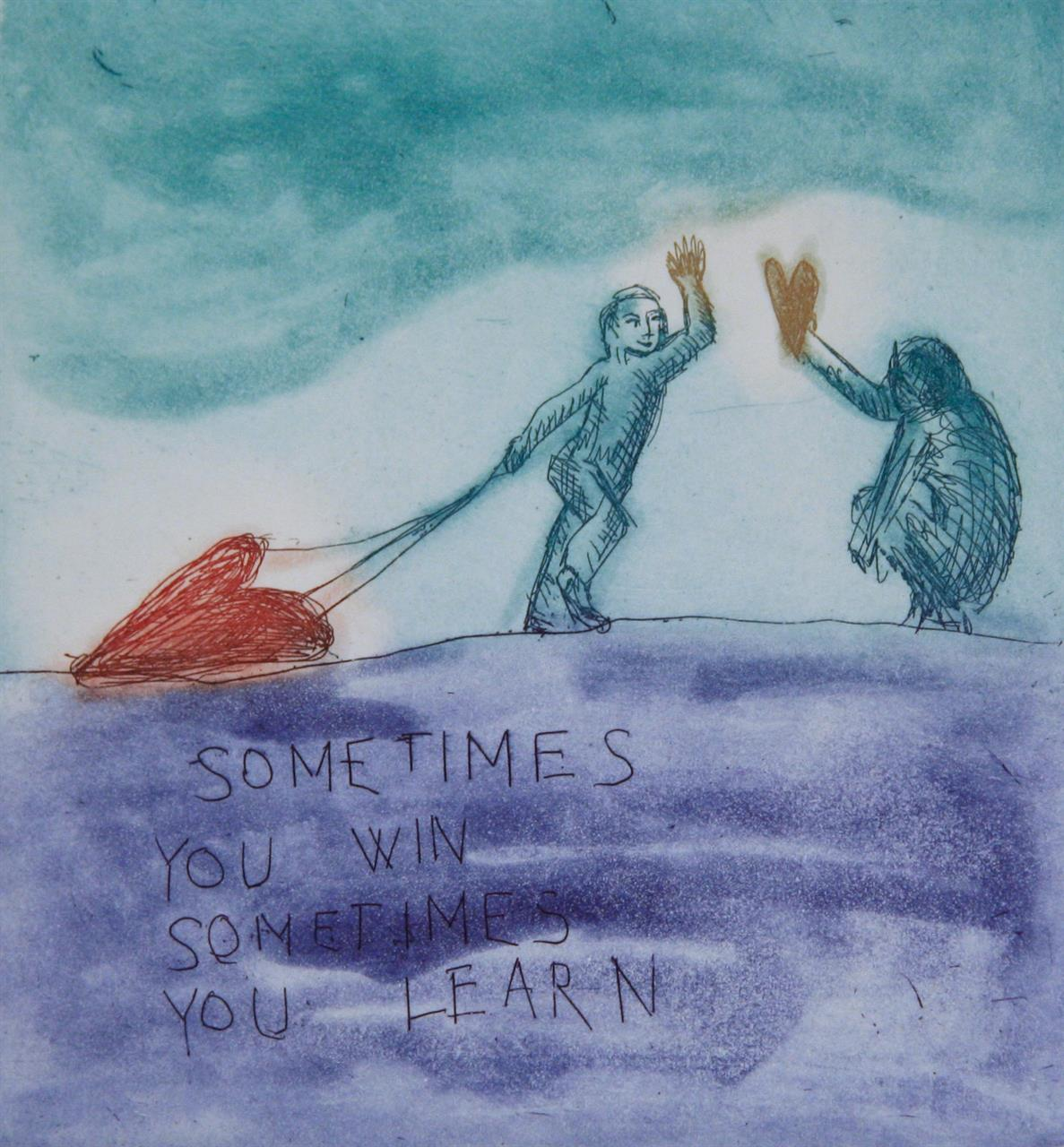 """""""Sometimes you win, sometimes you learn """""""