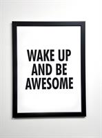 Poster 30x40 cm i ram, Wake up and be awesome