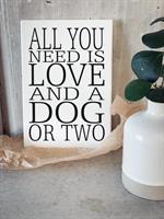 Trätavla A4, All you need is a dog, vit/svart text