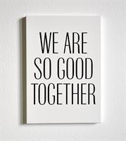 Trätavla A4, We are so good, vit/svart text