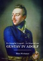 En kunglig tragedi Gustav IV Adolf