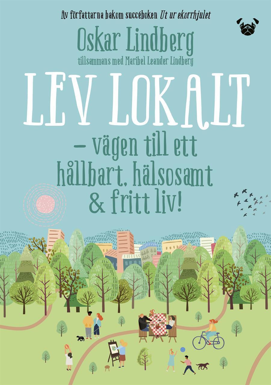 Lev Lokalt: Vägen till ett hållbart, hälsosamt & fritt liv