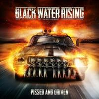 Black Water Rising-Pissed & Driven