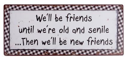 Plåtskylt We'll be friends until we're old