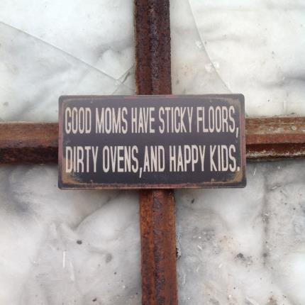 Magnet Good Moms have sticky floors, Dirty ovens,