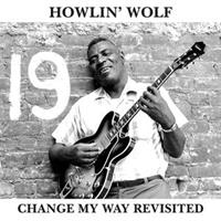 HOWLIN' WOLF-Change My Way Revisited(LTD)
