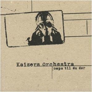 Kaizers Orchestra-Ompa Til Du Dør
