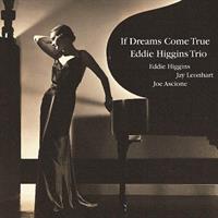 Eddie Higgins Trio-If Dreams Come True(LTD)
