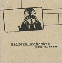 Kaizers Orchestra-Ompa Til Du Dør(LTD)