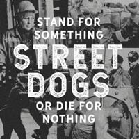 STREET DOGS-Stand For Something or Die For Nothing