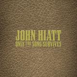 John Hiatt-Only the Song Survives(LTD)