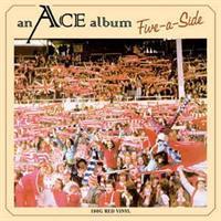 Ace– Five-A-Side (LTD)
