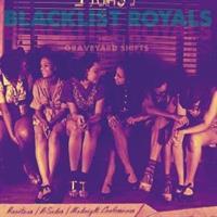 BLACKLIST ROYALS-Graveyard Shifts(LTD)
