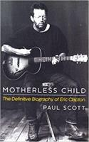 Motherless Child: The Definitive Biography of Eric