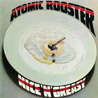 ATOMIC ROOSTER-Nice 'N' Greasy
