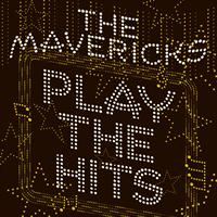 The Mavericks-Play The Hits
