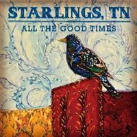 Starlings, TN – All The Good Times(LTD)