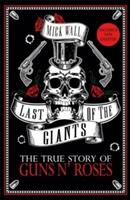 Last of the Giants : The True Story of Guns N' Ros