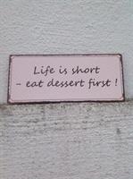 Life is short - Eat dessert first!