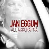 Jan Eggum-Alt, Akkurat Nå