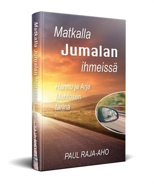 MATKALLA JUMALAN IHMEISSÄ - HANNU JA ARJA MEHTOSEN TARINA -  PAUL RAJA-AHO