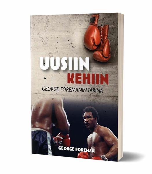 UUSIIN KEHIIN - ELÄMÄKERTA - GEORGE FOREMAN