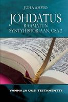 JOHDATUS RAAMATUN SYNTYHISTORIAAN, OSA 2 - JUHA AHVIO