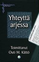 YHTEYTTÄ ARJESSA - TOIM. OUTI M. KÄTTÖ