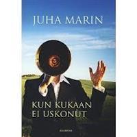 KUN KUKAAN EI USKONUT - JUHA MARIN