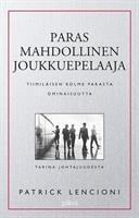 PARAS MAHDOLLINEN JOUKKUEPELAAJA-TIIMILÄISEN KOLME PARASTA OMINAISUUTTA - PATRICK LENCIONI