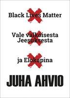 BLACK LIVES MATTER - JUHA AHVIO