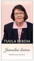 JUMALAN KUTSU - IHMEITÄ ILMAN MÄÄRÄÄ - TUULA EKBOM