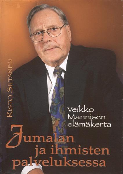 JUMALAN JA IHMISTEN PALVELUKSESSA - VEIKKO MANNISEN ELÄMÄKERTA - RISTO SILTANEN