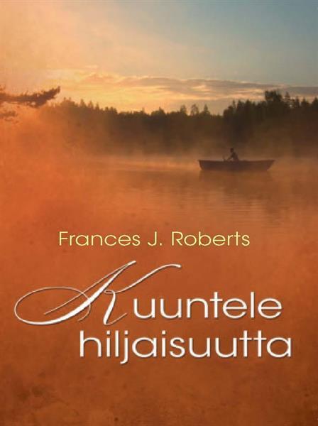 KUUNTELE HILJAISUUTTA - FRANCES J. ROBERTS