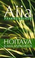 HOITAVA JUMALANPALVELUS - AIJA PAAKKUNAINEN